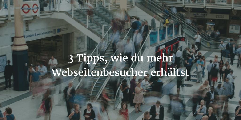3 Tipps, wie du garantiert mehr Webseitenbesucher erhältst