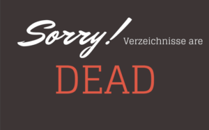 verzeichnisse are dead