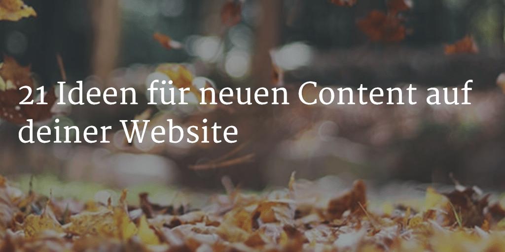 21 Ideen für neuen Content auf deiner Website