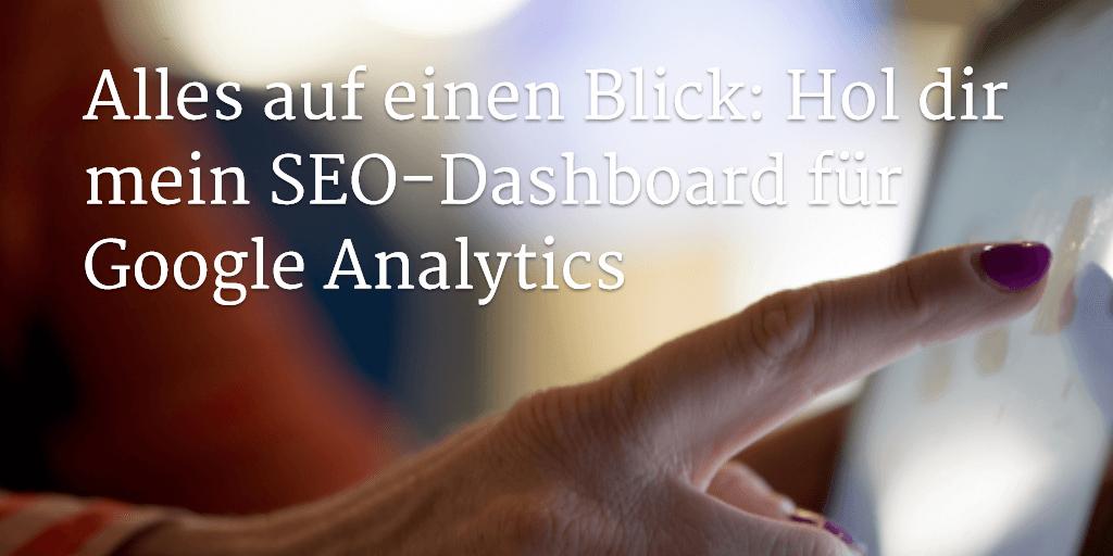 Alles auf einen Blick: Hol dir mein SEO-Dashboard für Google Analytics