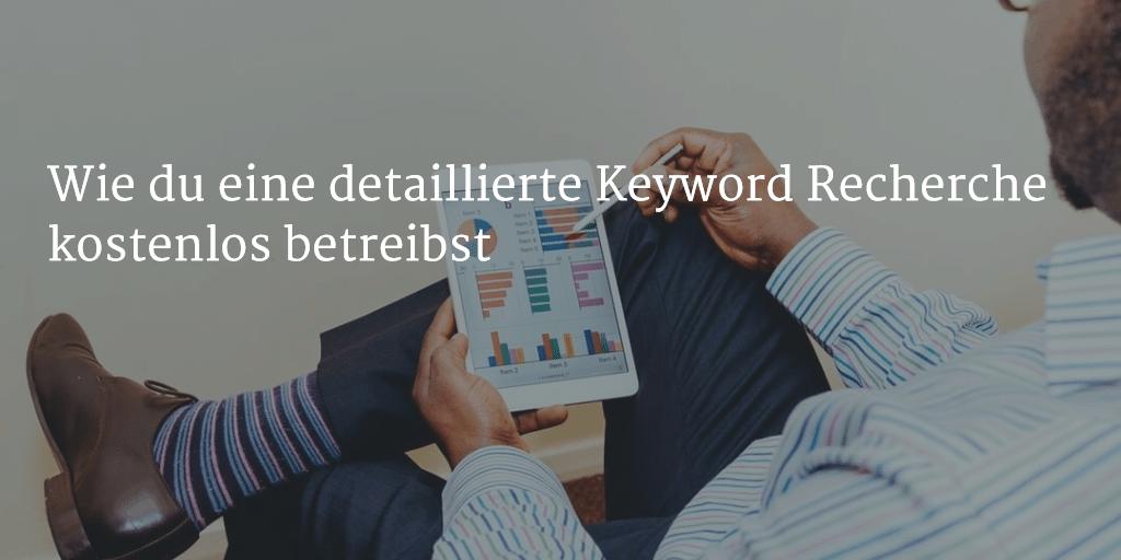 Wie du eine detaillierte Keyword Recherche kostenlos betreibst