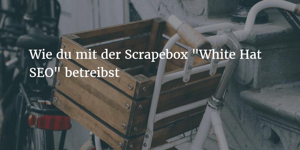 Wie du mit der Scrapebox White Hat SEO betreibst