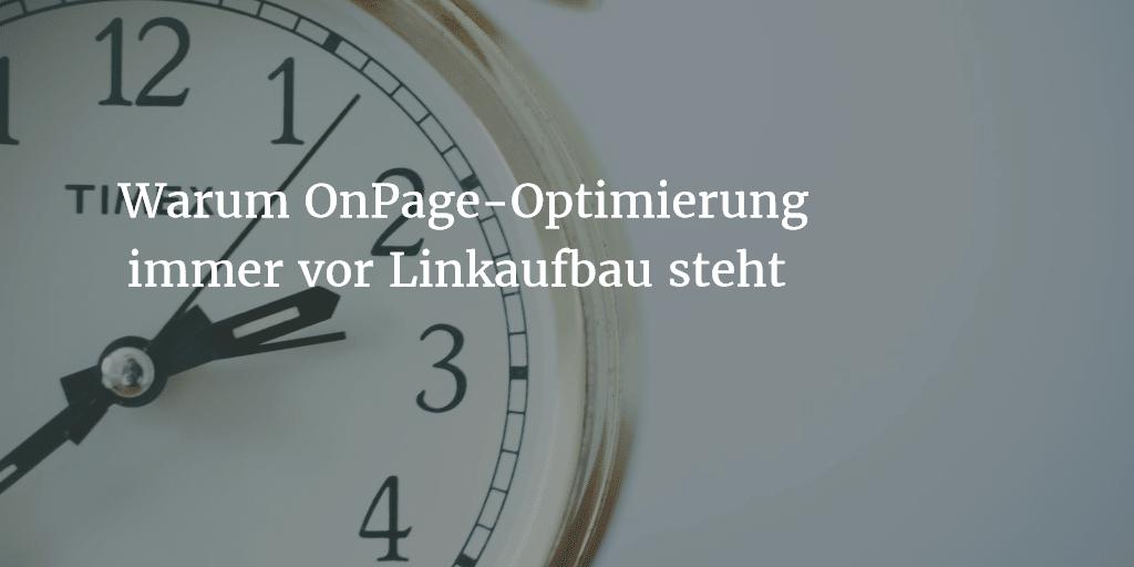 Warum OnPage-Optimierung immer vor Linkaufbau steht