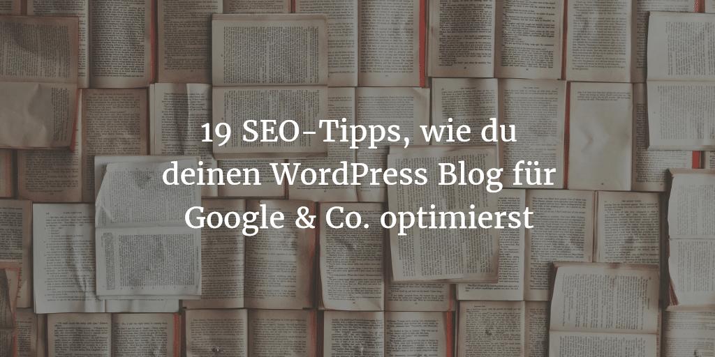 19 SEO-Tipps, wie du deinen WordPress Blog für Google & Co. optimierst
