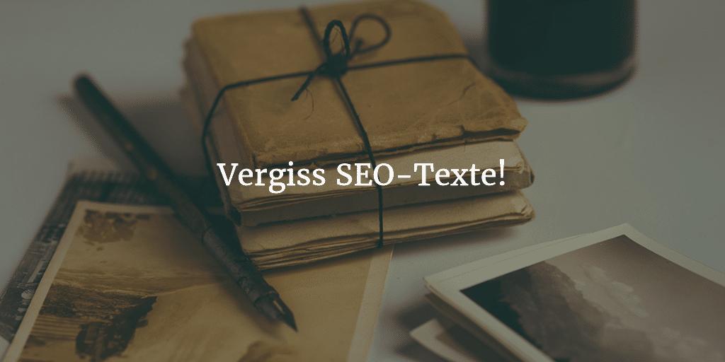 Vergiss SEO Texte und schreibe für deine Leser