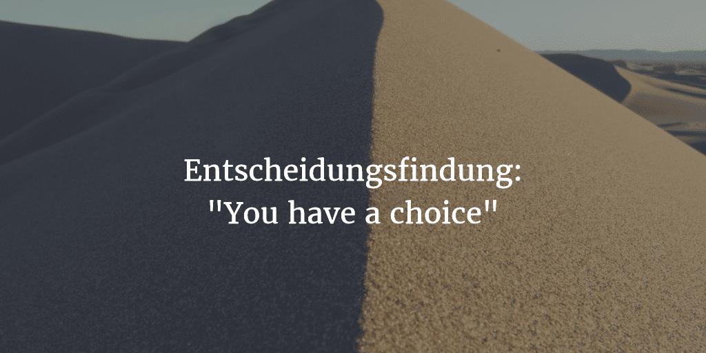 "Entscheidungsfindung: ""You have a choice"" (Blogparade)"