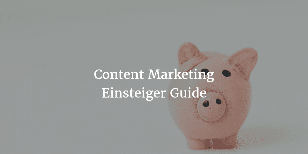 Content Marketing Guide für Einsteiger
