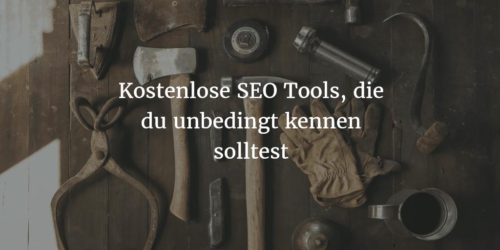 Kostenlose SEO Tools, die du unbedingt kennen solltest