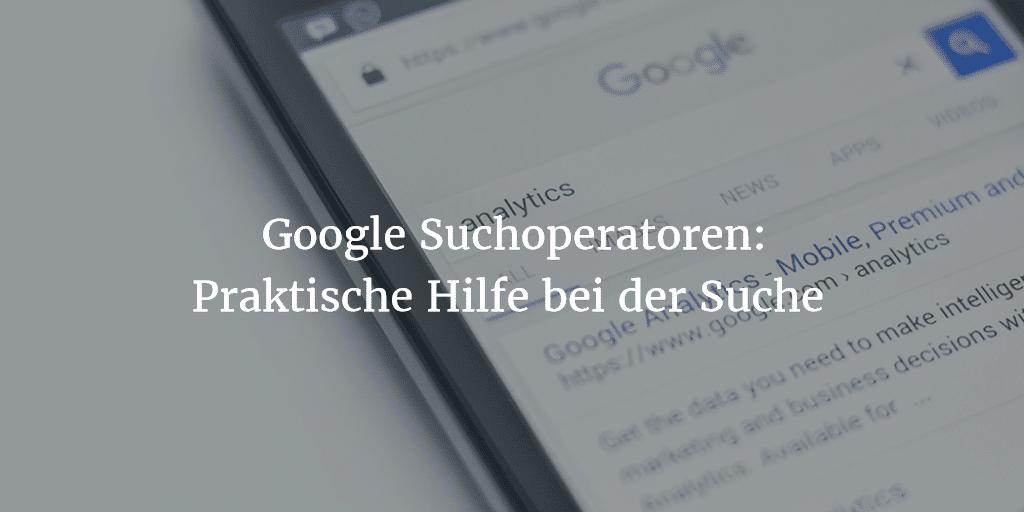 Nützliche Google Suchoperatoren