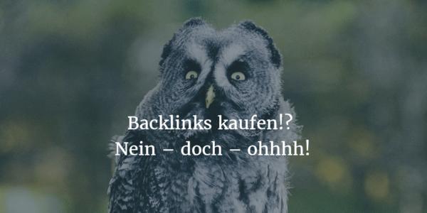 Backlinks kaufen!? Nein – doch – ohhhh!